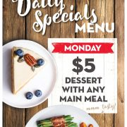 Monday Daily Special - $5 Desert with any main meal